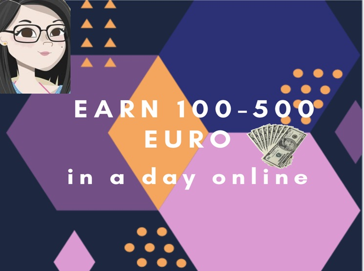 Earn 100-500 Euro in a day online